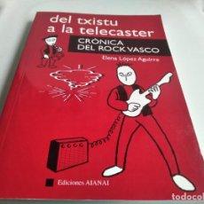 Libros de segunda mano: DEL TXISTU A LA TELECASTER, CRONICA DEL ROCK VASCO - ELENA LOPEZ AGUIRRE. Lote 263129655