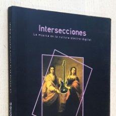 Libros de segunda mano: INTERSECCONES. LA MÚSICA EN LA CULTURA ELECTRO-DIGITAL - RUESGA BONO, JULIÁN (COMP.) / VV.AA.. Lote 263134315