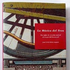 Libros de segunda mano: LA MÚSICA DEL TREN. JUAN CARLOS RUBIO ARAGONÉS. CREACIÓN MUSICAL AL COMPÁS DEL FERROCARRIL. Lote 264693874