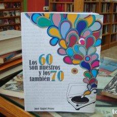 Libros de segunda mano: LOS 60 SON NUESTROS Y LOS 70 TAMBIÉN. JOSÉ ÁNGEL PÉREZ. MEMORIA DE LA MÚSICA DE ALMERÍA. Lote 269939293