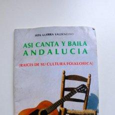 Libros de segunda mano: ASÍ CANTA Y BAILA ANDALUCÍA (SEPARATA) RAICES DE SU CULTURA FOLKLORICA. PEPA NEGRA VALDENEGRO. Lote 269946083