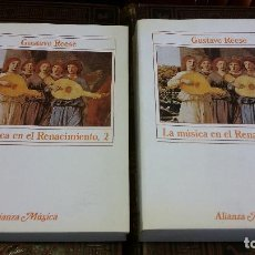 Libros de segunda mano: 1988 - GUSTAVE REESE - LA MÚSICA EN EL RENACIMIENTO. 2 TOMOS, ALIANZA MÚSICA. Lote 271076088
