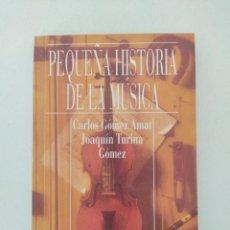 Libros de segunda mano: PEQUEÑA HISTORIA DE LA MÚSICA - CARLOS GÓMEZ AMAT Y JOAQUÍN TURINA GÓMEZ. Lote 271635168