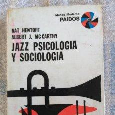 Libros de segunda mano: JAZZ PSICOLOGÍA Y SOCIOLOGÍA NAT HENTOFF ALBERT J. MC CARTHY MUNDO MODERNO PAIDOS 9. Lote 277183108