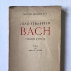 Libros de segunda mano: JEAN-SÉBASTIEN BACH. L'OEUVRE D'ORGUE SUIVI D'UN ESSAI SUR L'EXPRESSION MUSICALE DU SENTIMENT.... Lote 123188411