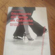 Libros de segunda mano: DICCIONARIO DEL TANGO EN CATALUÑA. BARCELONA, TERCERA PATRIA DEL TANGO. - FEBRES, XAVIER.. Lote 288644533