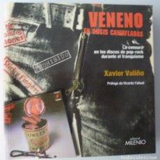 Libros de segunda mano: VENENO EN DOSIS CAMUFLADAS - XAVIER VALIÑO - CENSURA EN LOS DISCOS DE POP-ROCK DURANTE EL FRANQUISMO. Lote 289490358