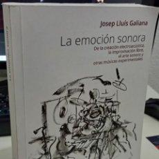 Libros de segunda mano: LA EMOCION SONORA DE LA CREACIÓN ELECTROACÚSTICA, IMPROVISACIÓN, ARTE SONORO..- GALIANA, JOSEP LL.. Lote 289502853
