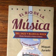 Libros de segunda mano: EL RÍO DE LA MÚSICA. . DEL JAZZ Y BLUES AL ROCK. DESDE MENPHIS A NUEVA ORLEANS. MIQUEL JURADO. Lote 291221013