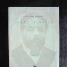 Libros de segunda mano: ISAAC ALBÉNIZ. SU OBRA PARA PIANO VOL. I ANTONIO IGLESIAS 1987 IMPECABLE ALPUERTO EDITORIAL. Lote 295987948
