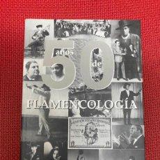 Libros de segunda mano: 50 AÑOS DE FLAMENCOLOGÍA. JOSÉ BLAS VEGA. 2007, EL FLAMENCO VIVE.. Lote 295995883