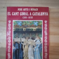 Libros de segunda mano: LIBRO EL CANT CORAL A CATALUNYA (1891-1979). Lote 296854298