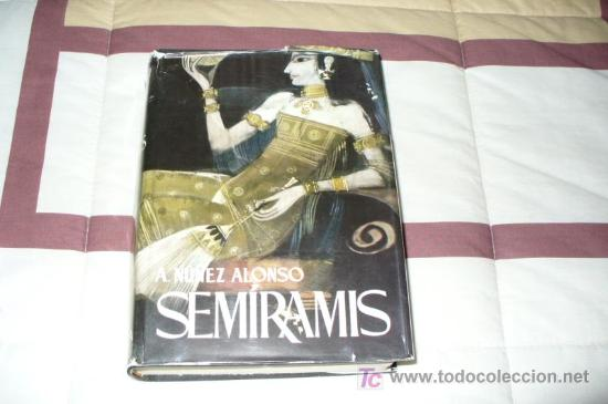 SEMIRAMIS - ALEJANDRO NUÑEZ ALONSO - TAPA DURA (Libros de Segunda Mano (posteriores a 1936) - Literatura - Narrativa - Novela Histórica)