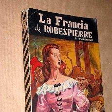 Libros de segunda mano: LA FRANCIA DE ROBESPIERRE. GABRIEL DE BEUGNY D'HAGERUE. JUVENTUS Nº 8. PAULINAS. REVOLUCIÓN FRANCESA. Lote 25964407