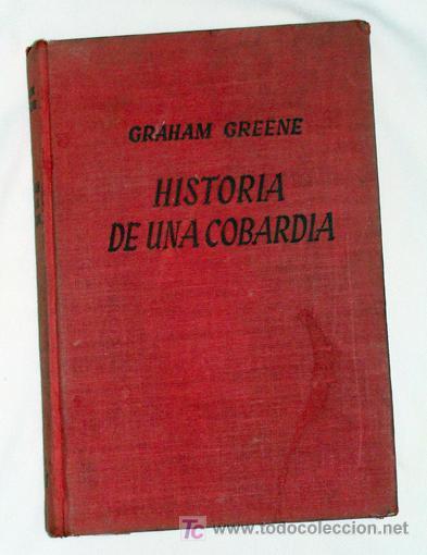 HISTORIA DE UNA COBARDÍA - GRAHAM GREENE - 1954 (Libros de Segunda Mano (posteriores a 1936) - Literatura - Narrativa - Novela Histórica)