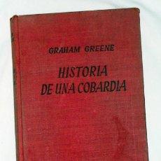 Libros de segunda mano: HISTORIA DE UNA COBARDÍA - GRAHAM GREENE - 1954. Lote 26507631