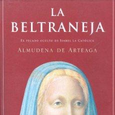 Libros de segunda mano: ALMUDENA DE ARTEAGA. LA BELTRANEJA. EL PECADO OCULTO DE ISABEL LA CATÓLICA. MADRID, 2001.. Lote 17300872