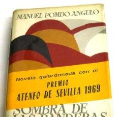 Libros de segunda mano: SOMBRA DE LAS BANDERAS MANUEL POMBO ANGULO EDITORIAL PLANETA 1969 PREMIO ATENEO SEVILLA. Lote 17341112