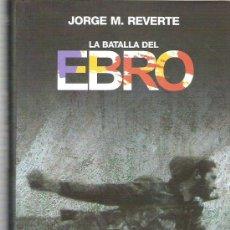 Libros de segunda mano: LA BATALLA DEL EBRO JORGE M. REVERTE ** CRITICA 2003. Lote 19752057