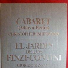 Libros de segunda mano: CABARET (ADIOS A BERLIN) CHRISTOPHER ISHERWOOD./ EL JARDIN DE LOS FINZI-CONTINI. GIORGIO BASSANI. . Lote 20195972