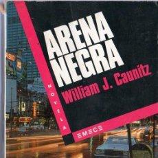 Libros de segunda mano: ARENA NEGRA. WILLIAM J. CAUNITZ. NOVELA. EMECE.. Lote 20335257