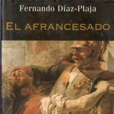 Libros de segunda mano: EL AFRANCESADO. FERNANDO DIAZ-PLAJA. MARTINEZ ROCA.. Lote 20346344
