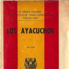 Libros de segunda mano: LOS AYACUCHOS / BENITO PÉREZ GALDÓS * EPISODIOS NACIONALES *. Lote 27408474