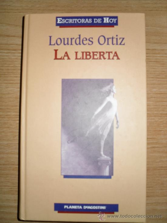 LA LIBERTA. LOURDES ORTIZ. ED: PLANETA DE AGOSTINI. 2000 (Libros de Segunda Mano (posteriores a 1936) - Literatura - Narrativa - Novela Histórica)