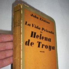 Libros de segunda mano: LA VIDA PRIVADA DE HELENA DE TROYA JOHN ERSKINE AYACUCHO 1944. Lote 21302434