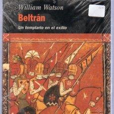 Libros de segunda mano: WILLIAM WATSON. BELTRAN. UN TEMPLARIO EN EL EXILIO. EDHASA. PLASTIFICADO SIN ABRIR. 23 X 15 CM.. Lote 21353434