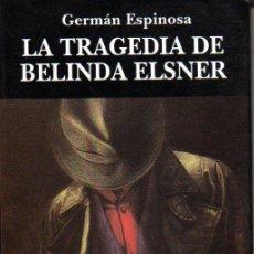 Libros de segunda mano: GERMÁN ESPINOSA. LA TRAGEDIA DE BELINDA ELSNER. COLOMBIA. 1992.. Lote 26751680
