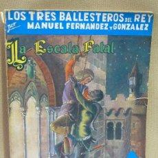 Libros de segunda mano: LIBRO, LOS TRES BALLESTEROS DEL REY, LA ESCALA FATAL, 1943, EDITOR ROJAS, MANUEL FERNANDEZ Y GONZALE. Lote 23592115