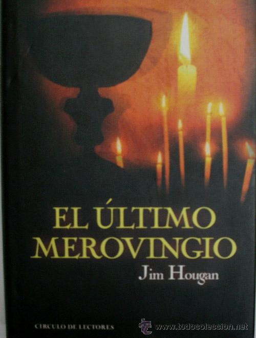 EL ULTIMO MEROVINGIO. HOUGAN JIM. 2004 (Libros de Segunda Mano (posteriores a 1936) - Literatura - Narrativa - Novela Histórica)