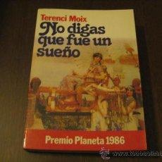Libros de segunda mano: NO DIGAS QUE FUE UN SUEÑO - TERENCI MOIX - PLANETA. Lote 23971640