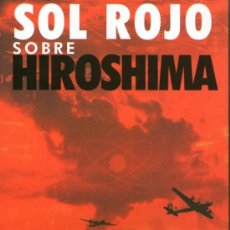 Libros de segunda mano: SOL ROJO SOBRE HIROSHIMA - DE MARIO ESCOBAR - INÉDITA EDITORES - 1ª EDICIÓN - SEPTIEMBRE 2008.. Lote 25651313