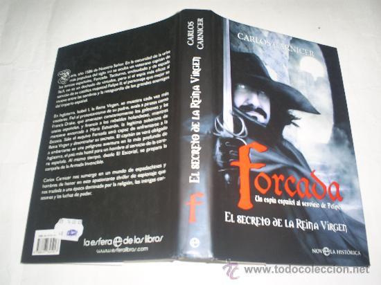 FORCADA UN ESPÍA ESPAÑOL AL SERVICIO FELIPE II EL SECRETO DE LA REINA VIRGEN CARLOS CARNICER RM50604 (Libros de Segunda Mano (posteriores a 1936) - Literatura - Narrativa - Novela Histórica)