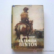 Libros de segunda mano: LA FAMILIA BENTON, FRANK YERBY, 2ºEDICION 1958. Lote 27667582