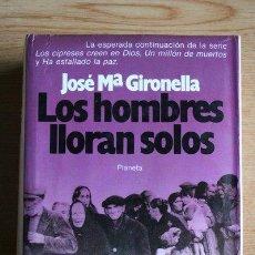 Libros de segunda mano: LOS HOMBRES LLORAN SOLOS. JOSÉ MARÍA GIRONELLA. PRIMERA EDICIÓN.. Lote 194686057