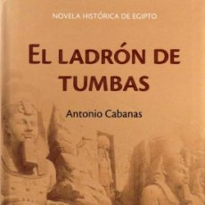 Libros de segunda mano: ANTONIO CABANAS - EL LADRÓN DE TUMBAS - RBA - 2006. Lote 29871945