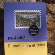 Libros de segunda mano: IVO ANDRIC: EL PONT SOBRE EL DRINA, 1ªED.1999 ED.62, LA TRAGÈDIA DELS BALCANS-BÒSNIA- NOU. Lote 111308602