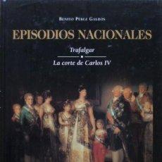 Libros de segunda mano: EPISODIOS NACIONALES, 1: TRAFALGAR – LA CORTE DE CARLOS IV DE BENITO PÉREZ GALDÓS. Lote 30819365