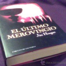 Libros de segunda mano: EL ULTIMO MEROVINGIO. JIM HOUGAN. JAVIER SIERRA. CIRCULO DE LECTORES. TAPA DURA CON SOBRECUBIERTA.. Lote 30947924