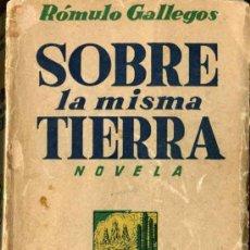 Libros de segunda mano: RÓMULO GALLEGO: SOBRE LA MISMA TIERRA. Lote 31034382