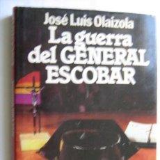 Libros de segunda mano: LA GUERRA DEL GENERAL ESCOBAR. OLAIZOLA, JOSÉ LUIS. 1983. Lote 31092828