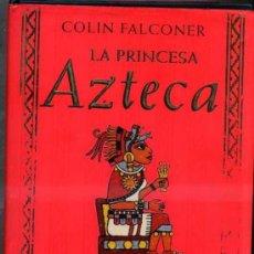 Libros de segunda mano: COLIN FALCONER : LA PRINCESA AZTECA (GRIJALBO, 2000) . Lote 34638296