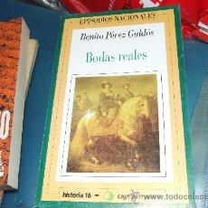 Libros de segunda mano: BODAS REALES. EPISODIOS NACIONALES DE BENITO PÉREZ GALDÓS.. Lote 32776389