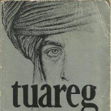 Libros de segunda mano: TUAREG - ALBERTO VÁZQUEZ-FIGUEROA - EDITORIAL PLAZA & JANÉS - 1ª EDICIÓN - 1981. Lote 32755066