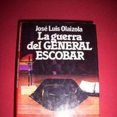 Libros de segunda mano: OLAIZOLA, JOSÉ LUIS. LA GUERRA DEL GENERAL ESCOBAR : NOVELA. Lote 34122907