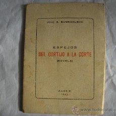 Libros de segunda mano: NOVELA ESPEJOS DEL CORTIJO A LA CORTE 1963 POR JOSE BARRIONUEVO BARRIONUEVO VIZCONDE D BERJA ALMERIA. Lote 34340710