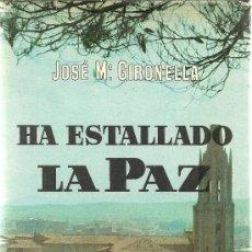 Libros de segunda mano: HA ESTALLADO LA PAZ : NOVELA / JOSÉ MARÍA GIRONELLA.—1ª EDICIÓN Y AUTÓGRAFO. Lote 34351134